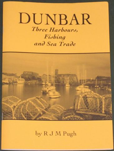 Dunbar - Three Harbours, Fishing and Sea Trade, by R.J.M. Pugh